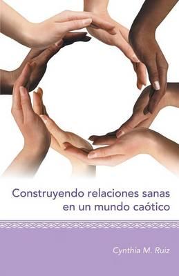 Construyendo Relaciones Sanas En Un Mundo Ca�tico (Paperback)