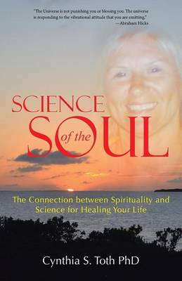 Science of the Soul: The Connection Between Spirituality and Science for Healing Your Life (Paperback)