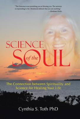 Science of the Soul: The Connection Between Spirituality and Science for Healing Your Life (Hardback)
