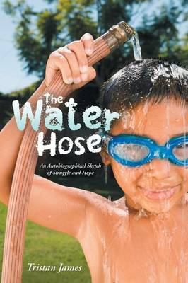 The Water Hose: An Autobiographical Sketch of Struggle and Hope (Paperback)