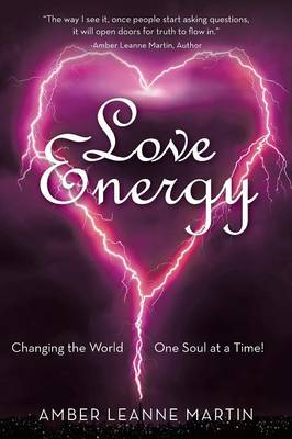 Love Energy: Changing the World One Soul at a Time! (Paperback)
