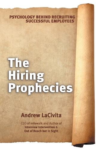 The Hiring Prophecies: Psychology Behind Recruiting Successful Employees: A Milewalk Business Book (Paperback)