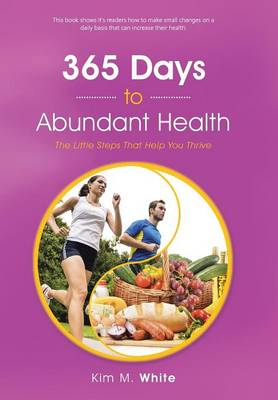 365 Days to Abundant Health: The Little Steps That Help You Thrive (Hardback)