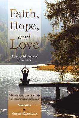 Faith, Hope, and Love: A Personal Journey from I to I (Paperback)