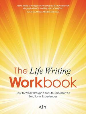The Life Writing Workbook: How to Work Through Your Life's Unresolved Emotional Experiences (Paperback)