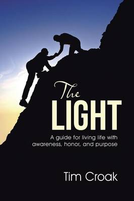 The Light: A Guide for Living Life with Awareness, Honor, and Purpose (Paperback)