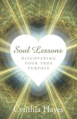 Soul Lessons: Discovering Your True Purpose (Paperback)