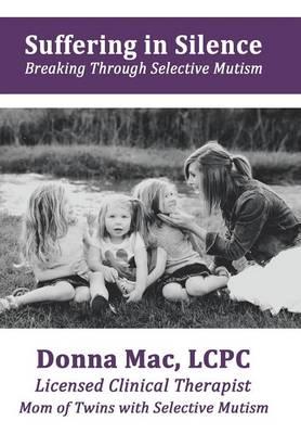 Suffering in Silence: Breaking Through Selective Mutism (Hardback)