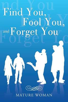 Find You, Fool You, and Forget You (Paperback)