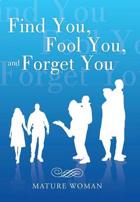 Find You, Fool You, and Forget You (Hardback)