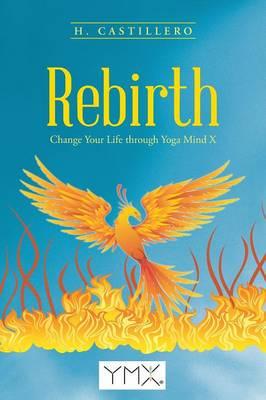 Rebirth: Change Your Life Through Yoga Mind X (Paperback)