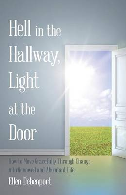 Hell in the Hallway, Light at the Door: How to Move Gracefully Through Change Into Renewed and Abundant Life (Paperback)