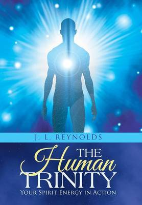 The Human Trinity: Your Spirit Energy in Action (Hardback)