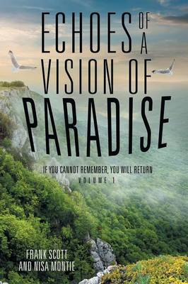 Echoes of a Vision of Paradise: If You Cannot Remember, You Will Return (Paperback)