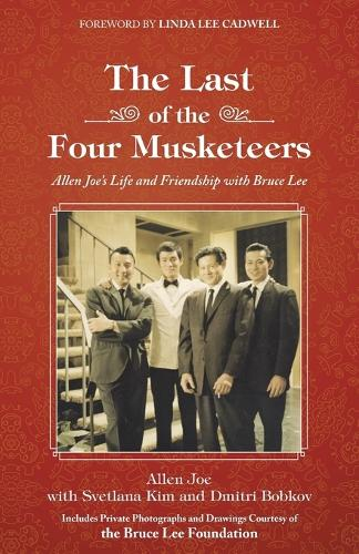 The Last of the Four Musketeers: Allen Joe's Life and Friendship with Bruce Lee (Paperback)