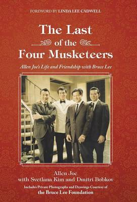 The Last of the Four Musketeers: Allen Joe's Life and Friendship with Bruce Lee (Hardback)