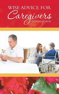 Wise Advice for Caregivers (Paperback)