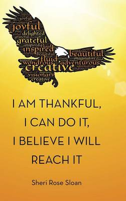 I Am Thankful, I Can Do It, I Believe I Will Reach It (Hardback)