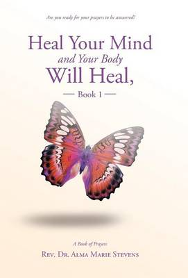 Heal Your Mind and Your Body Will Heal, Book 1 (Hardback)