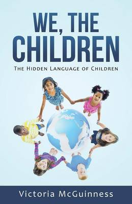 We, the Children: The Hidden Language of Children (Paperback)