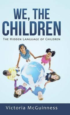 We, the Children: The Hidden Language of Children (Hardback)