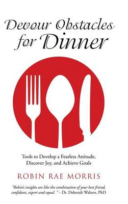 Devour Obstacles for Dinner: Tools to Develop a Fearless Attitude, Discover Joy, and Achieve Goals (Hardback)