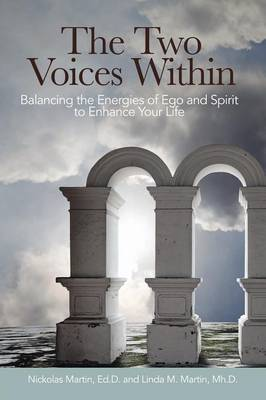 The Two Voices Within: Balancing the Energies of Ego and Spirit to Enhance Your Life (Paperback)