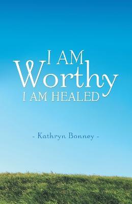 I Am Worthy: I Am Healed (Paperback)