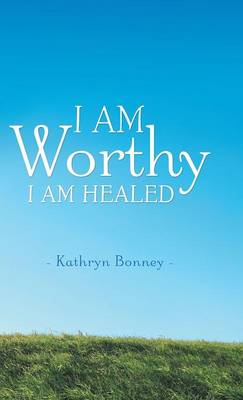I Am Worthy: I Am Healed (Hardback)