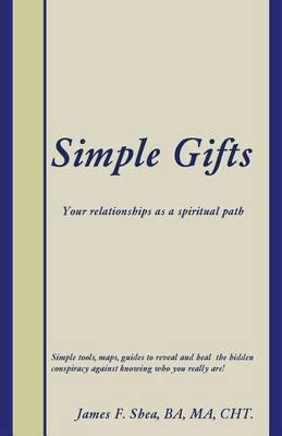 Simple Gifts: Your Relationships as a Spiritual Path (Paperback)