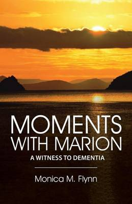 Moments with Marion: A Witness to Dementia (Paperback)