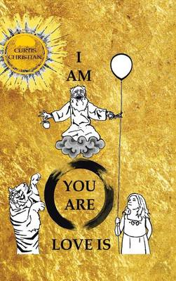 I Am * You Are * Love Is (Hardback)