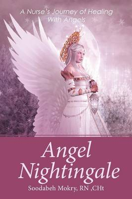 Angel Nightingale: A Nurse's Journey of Healing with Angels (Paperback)