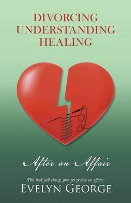Divorcing, Understanding, Healing After an Affair (Paperback)