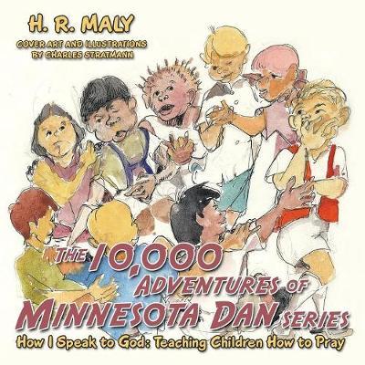 The 10,000 Adventures of Minnesota Dan: How I Speak to God: Teaching Children How to Pray (Paperback)