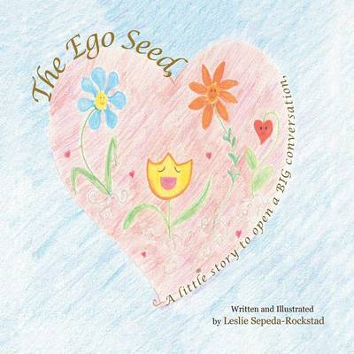 The Ego Seed: A Little Story to Open a Big Conversation (Paperback)