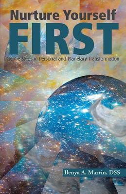 Nurture Yourself First: Gentle Steps in Personal and Planetary Transformation (Paperback)