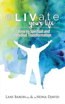 Elivate Your Life: 7 Keys to Spiritual and Personal Transformation (Paperback)