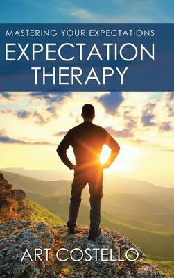 Expectation Therapy: Mastering Your Expectations (Hardback)