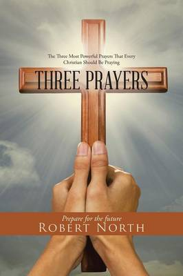 Three Prayers: The Three Most Powerful Prayers That Every Christian Should Be Praying (Paperback)