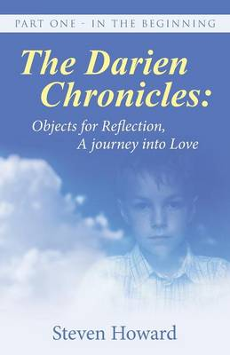 The Darien Chronicles: Objects for Reflection, a Journey Into Love: Part One - In the Beginning (Paperback)