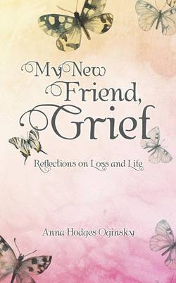 My New Friend, Grief: Reflections on Loss and Life (Paperback)