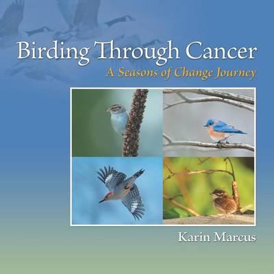 Birding Through Cancer: A Seasons of Change Journey (Paperback)