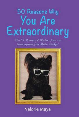 50 Reasons Why You Are Extraordinary: Plus 52 Messages of Wisdom, Love, and Encouragement from Master Stinkpot (Hardback)