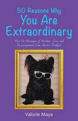 50 Reasons Why You Are Extraordinary: Plus 52 Messages of Wisdom, Love, and Encouragement from Master Stinkpot (Paperback)