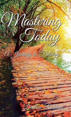 Mastering Today: A Journey to Freedom (Hardback)