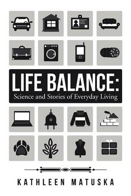 Life Balance: Science and Stories of Everyday Living (Paperback)