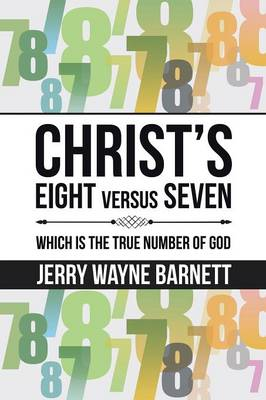Christ's Eight Versus Seven: Which Is the True Number of God (Paperback)