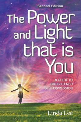 The Power and Light That Is You: A Guide to Enlightened Self Expression (Paperback)