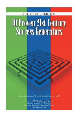 10 Proven 21st Century Success Generators: Guaranteed to Provide You with Better Success Results (Paperback)